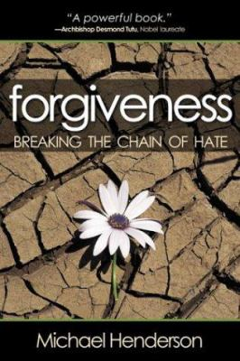 Forgiveness: Breaking the Chain of Hate 9780972653565