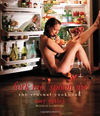 Fork Me, Spoon Me: The Sensual Cookbook 9780977412013