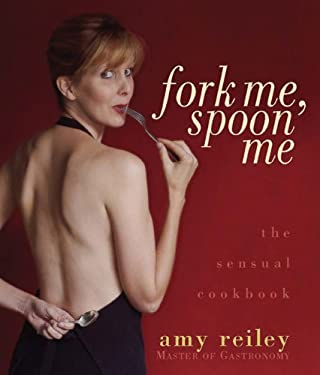 Fork Me, Spoon Me: The Sensual Cookbook 9780977412006