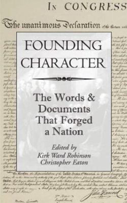 Founding Character: The Words & Documents That Forged a Nation 9780972739405