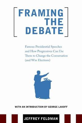 Framing the Debate: Famous Presidential Speeches and How Progressives Can Use Them to Change the Conversation (and Win Elections) 9780977197293