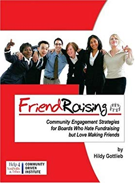 Friendraising: Community Engagement Strategies for Boards Who Hate Fundraising But Love Making Friends 9780971448209