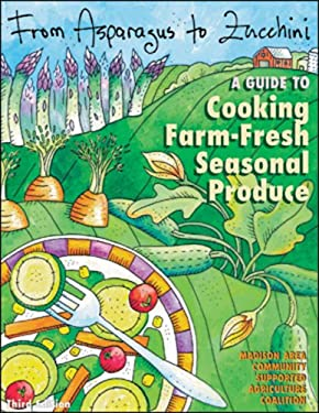 From Asparagus to Zucchini: A Guide to Cooking Farm-Fresh Seasonal Produce 9780972121781