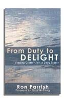 From Duty to Delight: Finding Greater Joy in Daily Prayer 9780977861415