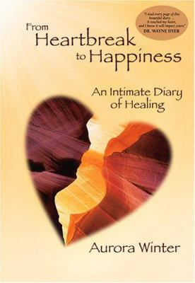 From Heartbreak to Happiness: An Intimate Diary of Healing 9780972249799
