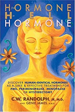 From Hormone Hell to Hormone Well: Discover Human-Identical Hormones as a Safe and Effective Treatment for PMS, Perimenopause, Menopause or Hysterecto 9780975427002