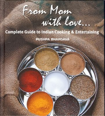 From Mom with Love...: Complete Guide to Indian Cooking and Entertaining 9780976185123