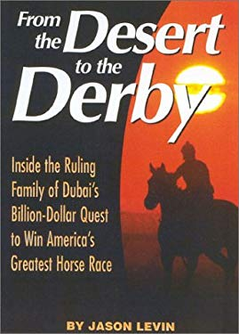From the Desert to the Derby: Inside the Ruling Family of Dubai's Billion-Dollar Quest to Win America's Greatest Horse Race 9780970014726