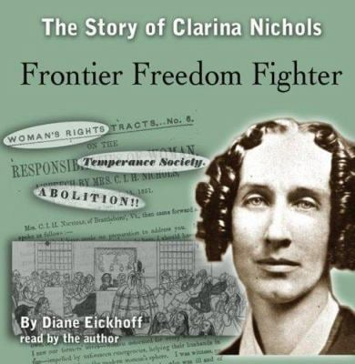 Frontier Freedom Fighter: The Story of Clarina Nichols 9780976443476