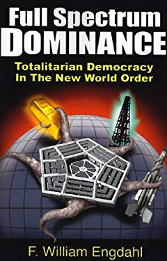 Full Spectrum Dominance: Totalitarian Democracy in the New World Order 9780979560866