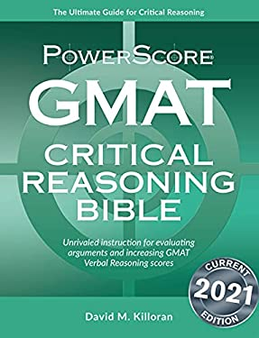 GMAT Critical Reasoning Bible: A Comprehensive Guide for Attacking the GMAT Critical Reasoning Questions 9780972129633