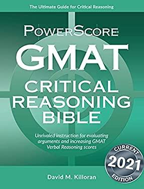 GMAT Critical Reasoning Bible: A Comprehensive Guide for Attacking the GMAT Critical Reasoning Questions