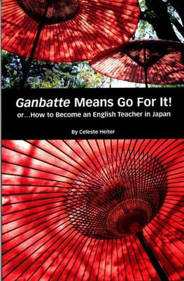 Ganbatte Means Go for It!: Or How to Become an English Teacher in Japan 9780971594005