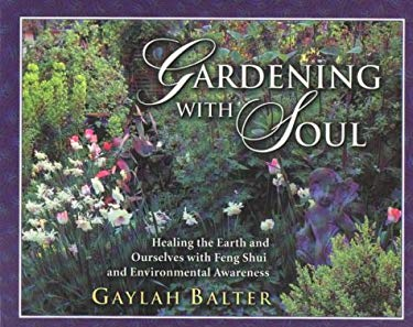Gardening with Soul: Healing the Earth and Ourselves with Feng Shui and Environmental Awareness 9780970786111