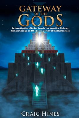 Gateway of the Gods: An Investigation of Fallen Angels, the Nephilim, Alchemy, Climate Change, and the Secret Destiny of the Human Race 9780978559106