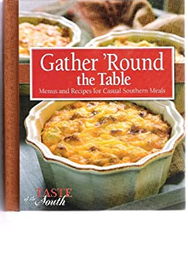 Gather 'Round the Table Menus and Recipes for Casual Southern Meals