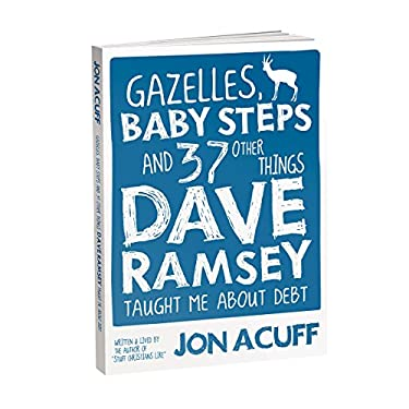 Gazelles, Baby Steps and 37 Other Things Dave Ramsey Taught Me about Debt 9780978562090