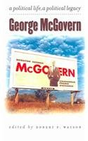 George McGovern: A Political Life, a Political Legacy 9780971517165