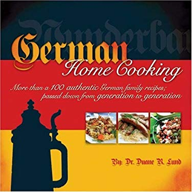 German Home Cooking: More Than 100 Authentic German Recipes; Passed Down from Generation to Generation 9780974082158