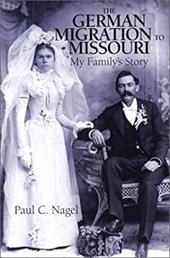 German Migration to Missouri: My Family's Story - Nagel, Paul C.