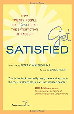 Get Satisfied: How Twenty People Like You Found the Satisfaction of Enough 9780974380681