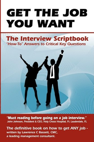 Get the Job You Want: What to Say and How to Say It - The Interview Script Book 9780977913121