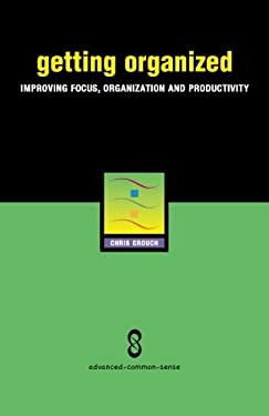 Getting Organized: Learning How to Focus, Organize, and Prioritize