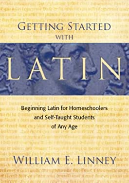 Getting Started with Latin: Beginning Latin for Homeschoolers and Self-Taught Students of Any Age 9780979505102