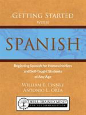 Getting Started with Spanish: Beginning Spanish for Homeschoolers and Self-Taught Students of Any Age 9780979505133