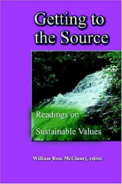 Getting to the Source: Readings on Sustainable Values 9780974446110