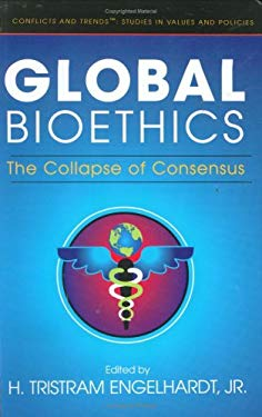 Global Bioethics: The Collapse of Consensus 9780976404132