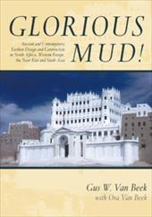 Glorious Mud!: Ancient and Contemporary Earthen Design and Construction in North Africa, Western Europe, the Near East, and Southw