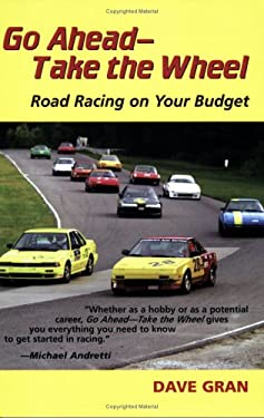 Go Ahead Take the Wheel: Road Racing on Your Budget 9780977786008