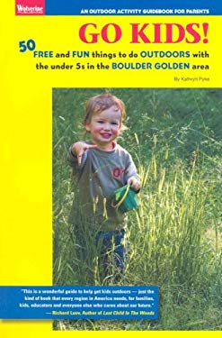 Go Kids!: 50 Free and Fun Things to Do Outdoors with the Under 5s in the Boulder Golden Area 9780972160988