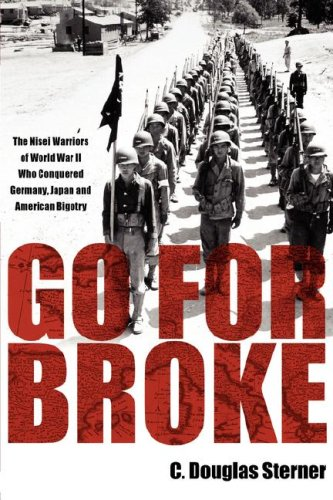 Go for Broke: The Nisei Warriors of World War II Who Conquered Germany, Japan, and American Bigotry 9780979689611