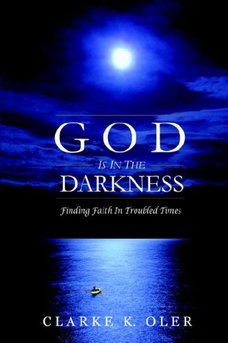 God Is in the Darkness: Finding Faith in Troubled Times 9780978765101