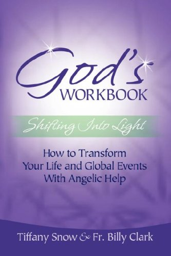God's Workbook: Shifting Into Light - How to Transform Your Life & Global Events with Angelic Help 9780972962322