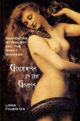 Goddess in the Grass: Serpentine Mythology and the Great Goddess 9780973164824