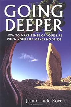 Going Deeper: How to Make Sense of Your Life When Life Makes No Sense 9780972395458
