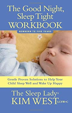 The Good Night, Sleep Tight Workbook: Gentle Proven Solutions to Help Your Child Sleep Well and Wake Up Happy 9780979824869