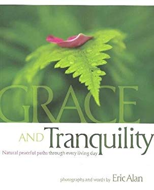 Grace and Tranquility: Natural Peaceful Paths Through Every Living Day 9780974524580