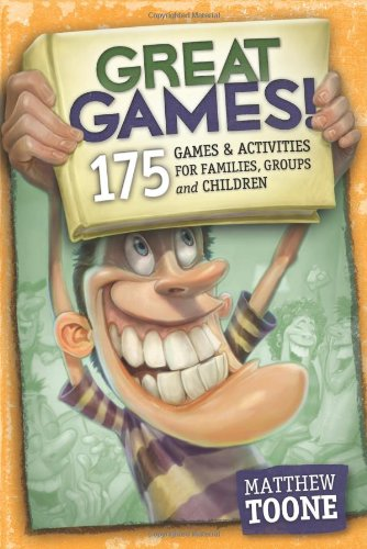 Great Games!: 175 Games & Activities for Families, Groups & Children 9780979834554