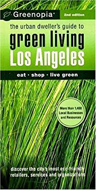 Greenopia Los Angeles: The Urban Dweller's Guide to Green Living 9780978506421