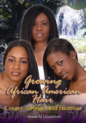 Growing African American Hair Longer, Stronger and Healthier 9780974493596