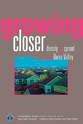 Growing Closer: Density and Sprawl in the Boise Valley 9780978886875