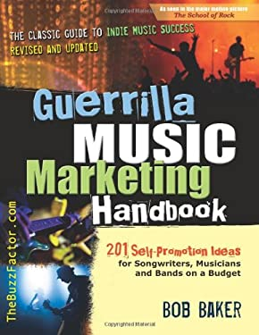 Guerrilla Music Marketing Handbook: 201 Self-Promotion Ideas for Songwriters, Musicians and Bands on a Budget 9780971483859