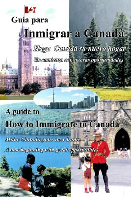 Guia Para Inmigrar a Canada - A Guide to How to Immigrate to Canada 9780973811735