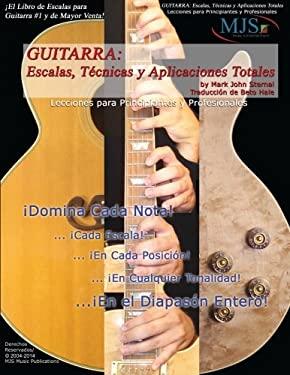 Guitarra: Escalas, Tecnicas y Aplicaciones Totales: Lecciones Para Principiantes y Profesionales 9780976291718