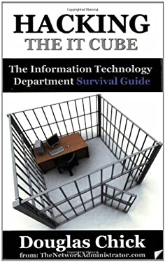Hacking the IT Cube: The Information Technology Department Survival Guide 9780974463025