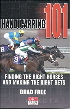 Handicapping 101: Finding the Right Horses and Making the Right Bets 9780972640176